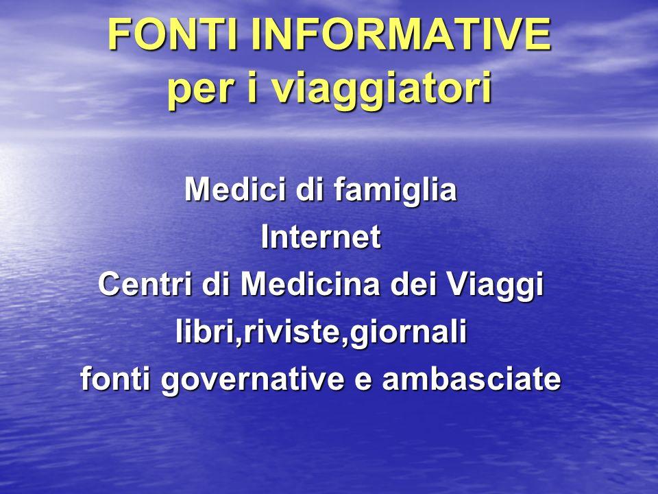 FONTI INFORMATIVE per i viaggiatori Medici di famiglia Internet Centri di Medicina dei Viaggi libri,riviste,giornali fonti governative e ambasciate
