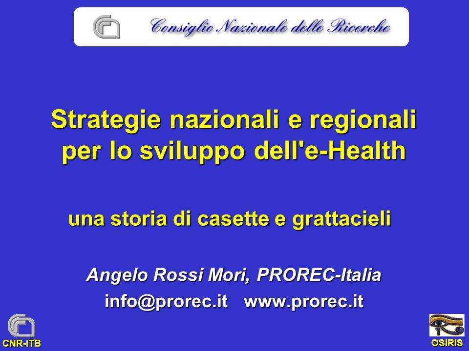 OSIRIS CNR-ITB Strategie nazionali e regionali per lo sviluppo dell'e-Health Angelo Rossi Mori, PROREC-Italia info@prorec.it www.prorec.it una storia