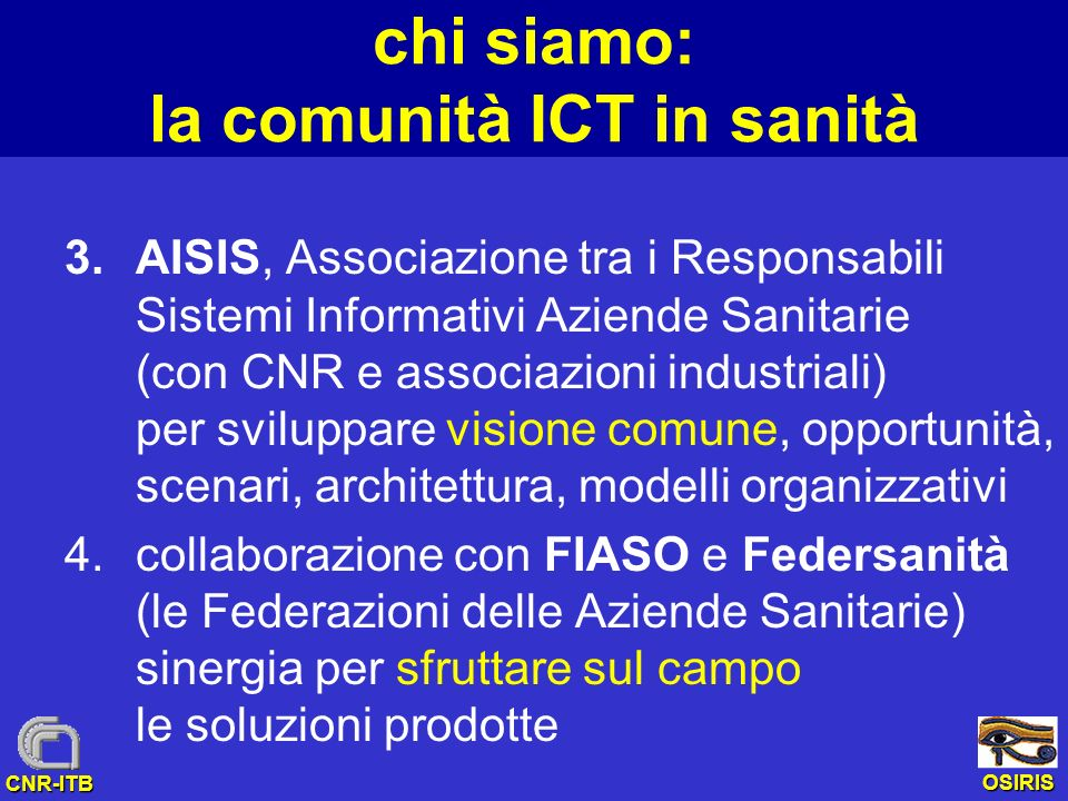 OSIRIS CNR-ITB chi siamo: la comunità ICT in sanità 3.AISIS, Associazione tra i Responsabili Sistemi Informativi Aziende Sanitarie (con CNR e associaz