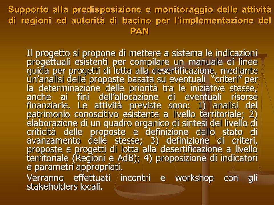 Supporto alla predisposizione e monitoraggio delle attività di regioni ed autorità di bacino per limplementazione del PAN Soggetto attuatore: APAT e Nucleo Ricerca sulla Desertificazione (NRD).