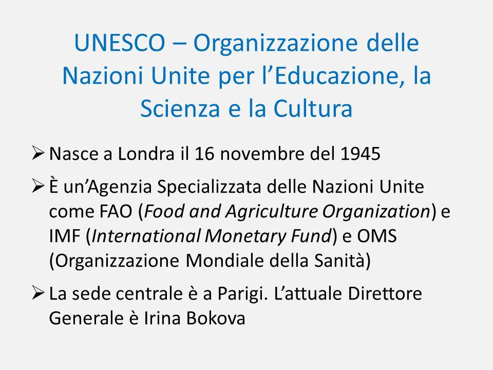 UNESCO – Organizzazione delle Nazioni Unite per lEducazione, la Scienza e la Cultura Nasce a Londra il 16 novembre del 1945 È unAgenzia Specializzata