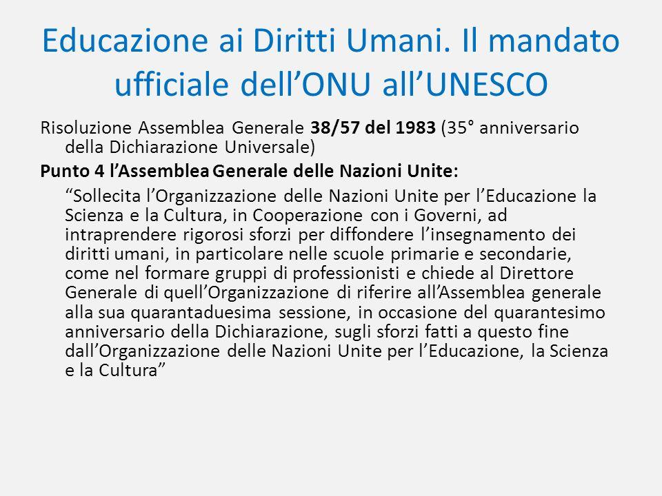Educazione ai Diritti Umani. Il mandato ufficiale dellONU allUNESCO Risoluzione Assemblea Generale 38/57 del 1983 (35° anniversario della Dichiarazion