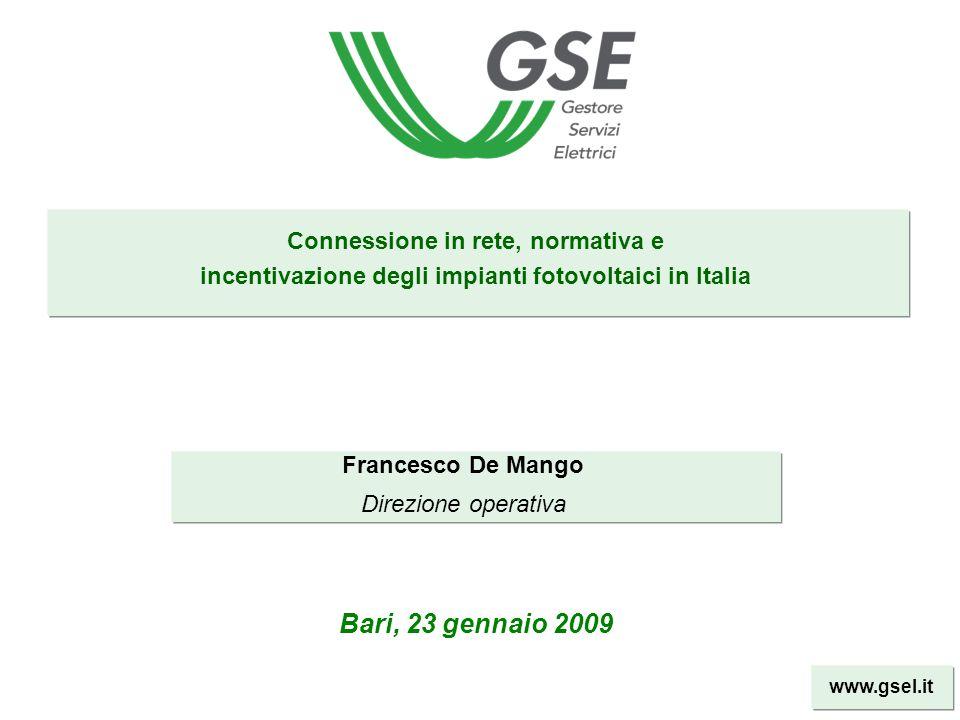 www.gsel.it Francesco De Mango Direzione operativa Bari, 23 gennaio 2009 Connessione in rete, normativa e incentivazione degli impianti fotovoltaici i