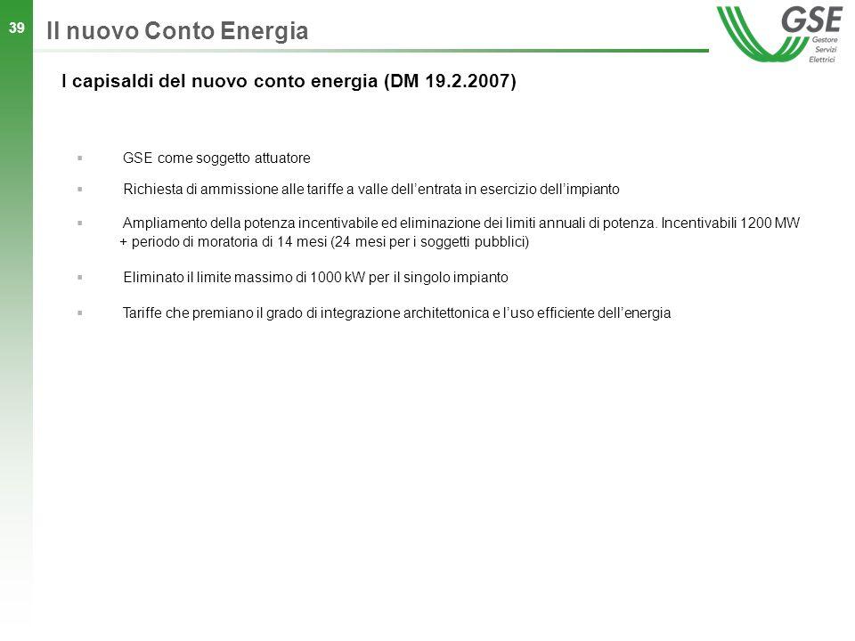 39 GSE come soggetto attuatore Richiesta di ammissione alle tariffe a valle dellentrata in esercizio dellimpianto Ampliamento della potenza incentivab