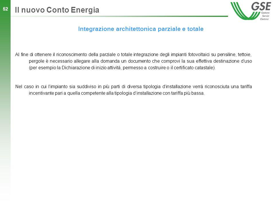 52 Integrazione architettonica parziale e totale Il nuovo Conto Energia Al fine di ottenere il riconoscimento della parziale o totale integrazione deg