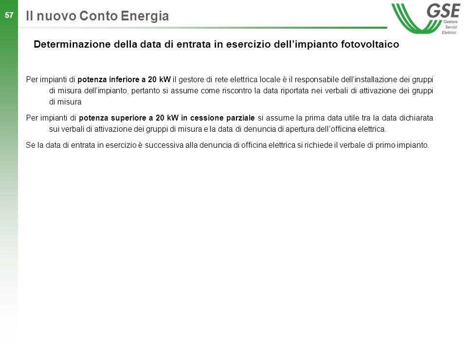 57 Il nuovo Conto Energia Determinazione della data di entrata in esercizio dellimpianto fotovoltaico Per impianti di potenza inferiore a 20 kW il ges
