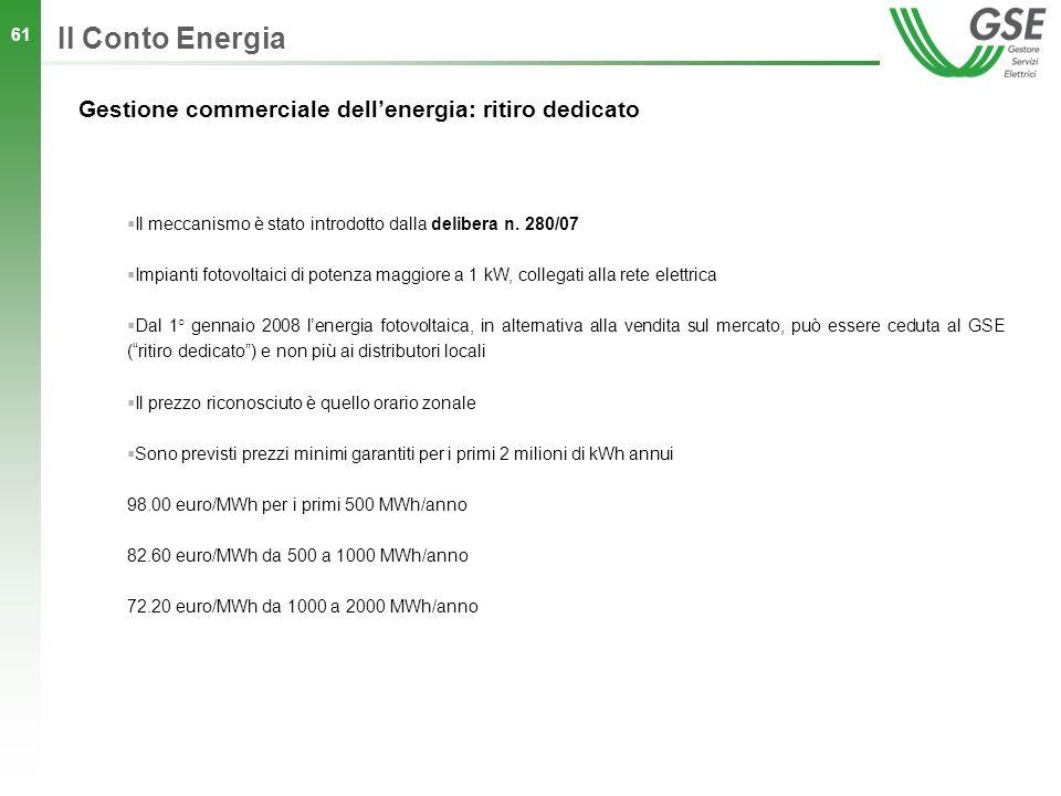 61 Il meccanismo è stato introdotto dalla delibera n. 280/07 Impianti fotovoltaici di potenza maggiore a 1 kW, collegati alla rete elettrica Dal 1° ge