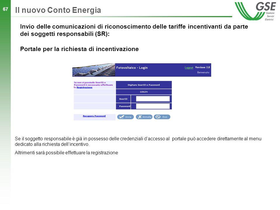 67 Il nuovo Conto Energia Se il soggetto responsabile è già in possesso delle credenziali daccesso al portale può accedere direttamente al menu dedica
