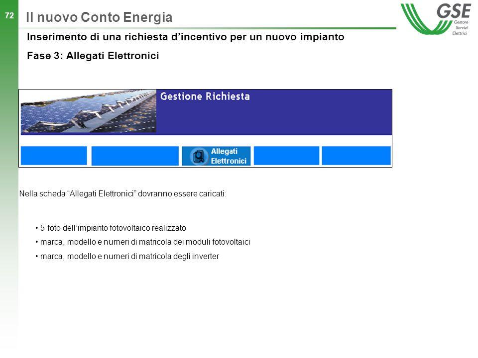 72 Nella scheda Allegati Elettronici dovranno essere caricati: 5 foto dellimpianto fotovoltaico realizzato marca, modello e numeri di matricola dei mo