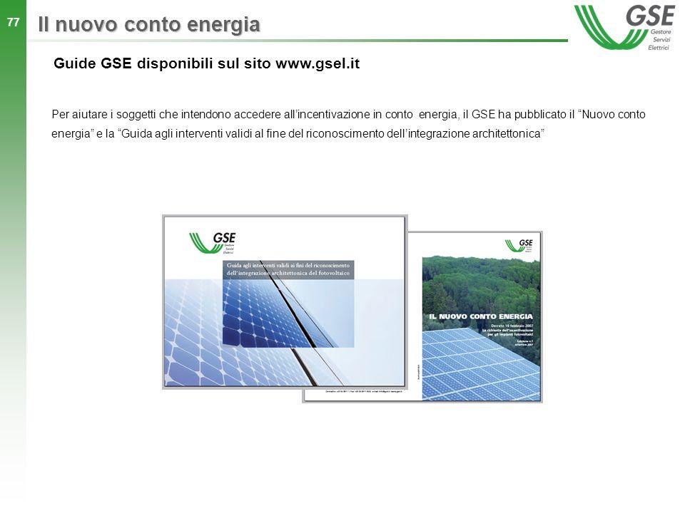 77 Guide GSE disponibili sul sito www.gsel.it Per aiutare i soggetti che intendono accedere allincentivazione in conto energia, il GSE ha pubblicato i