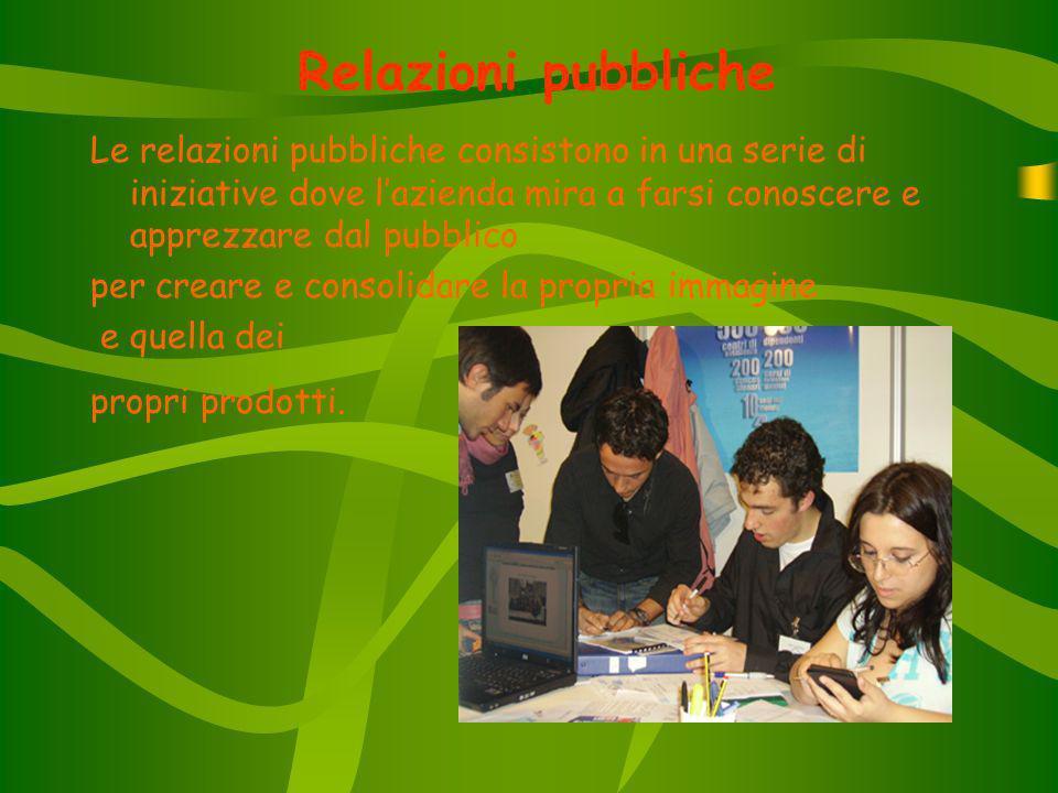 Relazioni pubbliche Le relazioni pubbliche consistono in una serie di iniziative dove lazienda mira a farsi conoscere e apprezzare dal pubblico per creare e consolidare la propria immagine e quella dei propri prodotti.