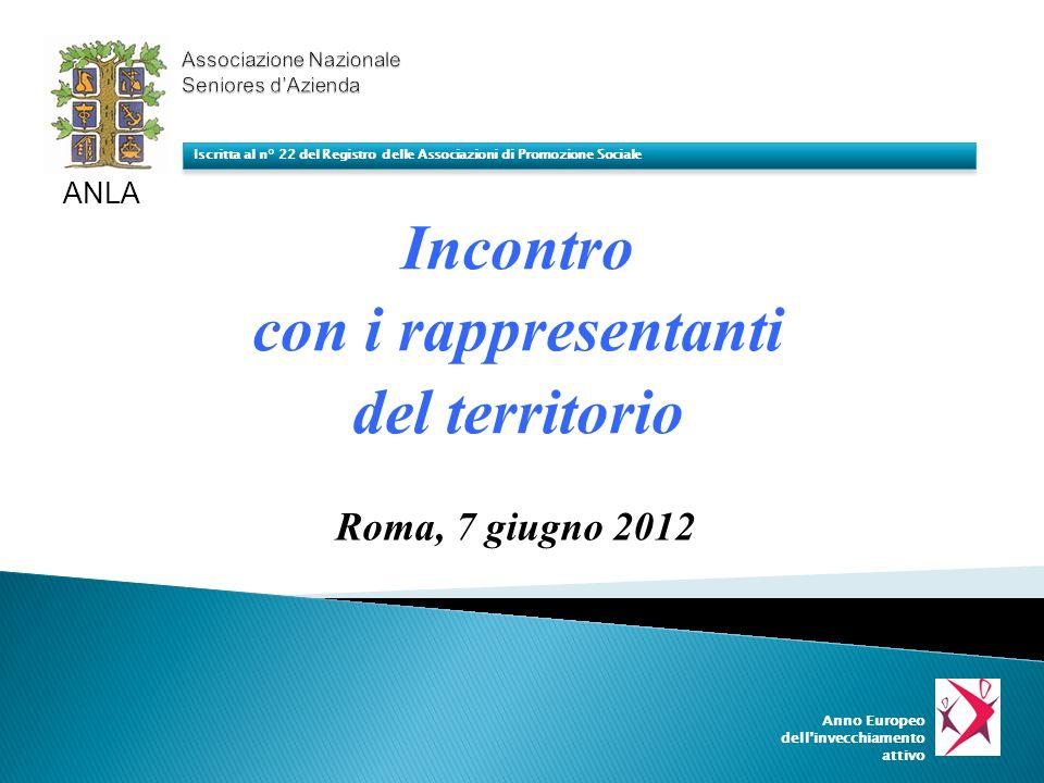 Incontro con i rappresentanti del territorio ANLA Iscritta al n° 22 del Registro delle Associazioni di Promozione Sociale Roma, 7 giugno 2012 Anno Eur