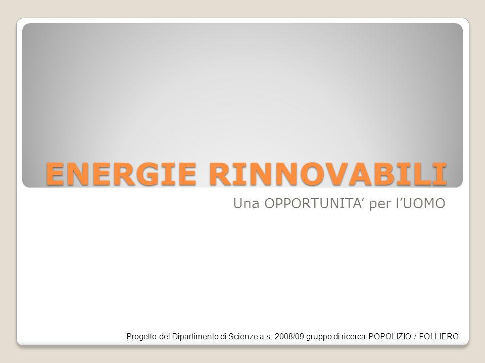 ENERGIE RINNOVABILI Una OPPORTUNITA per lUOMO Progetto del Dipartimento di Scienze a.s.