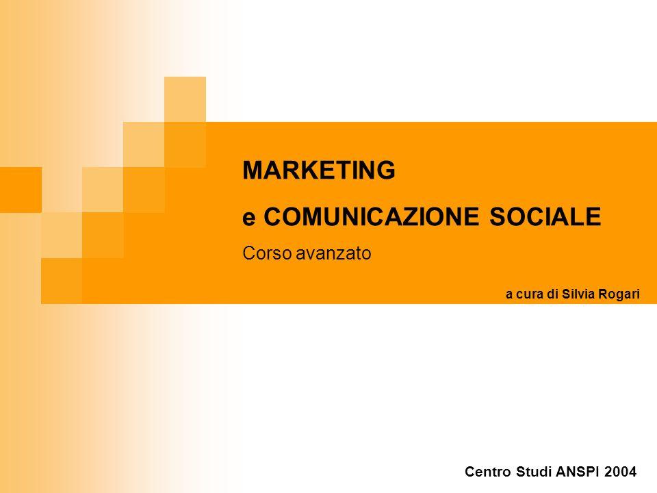 MARKETING e COMUNICAZIONE SOCIALE Corso avanzato a cura di Silvia Rogari Centro Studi ANSPI 2004