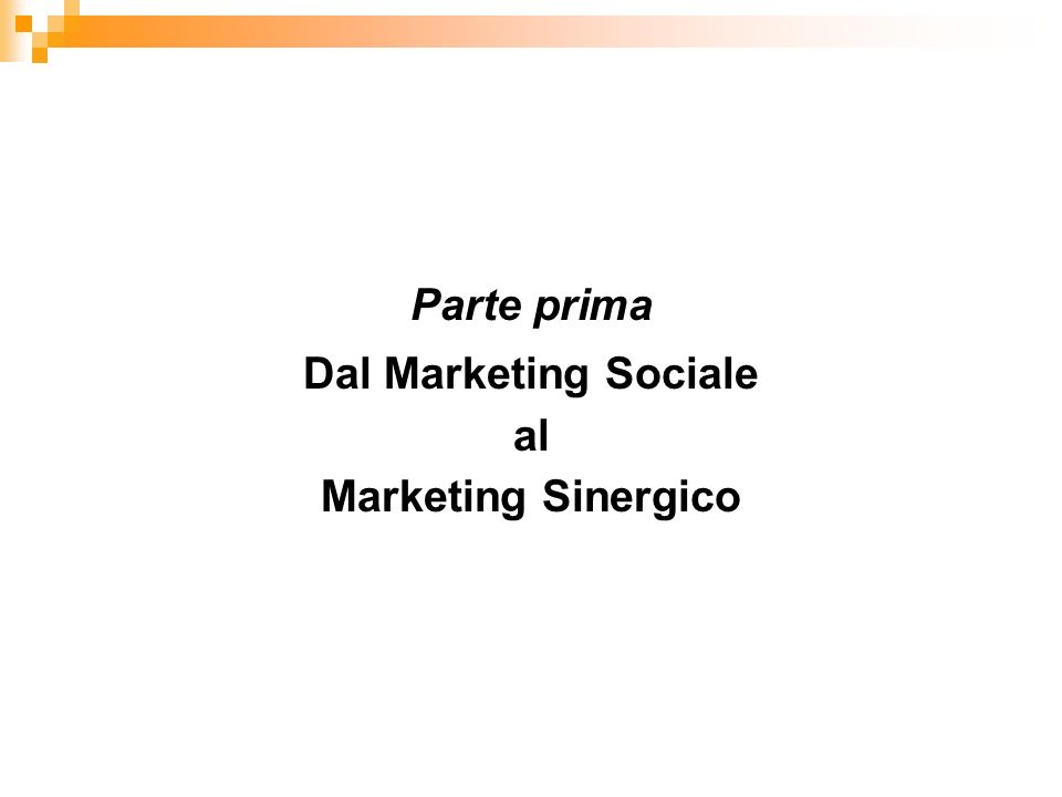 Parte prima Dal Marketing Sociale al Marketing Sinergico
