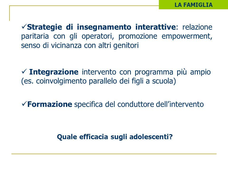 Strategie di insegnamento interattive: relazione paritaria con gli operatori, promozione empowerment, senso di vicinanza con altri genitori Quale effi