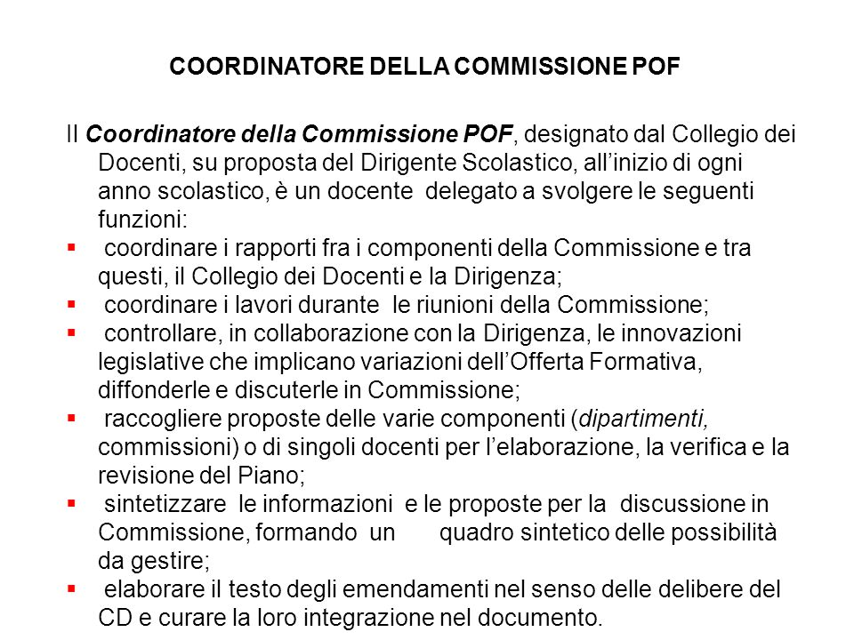 Commissione pof La Commissione P.O.F., eletta dal Collegio dei Docenti, si occupa della stesura del Piano dellOfferta Formativa e dellesame delle prop