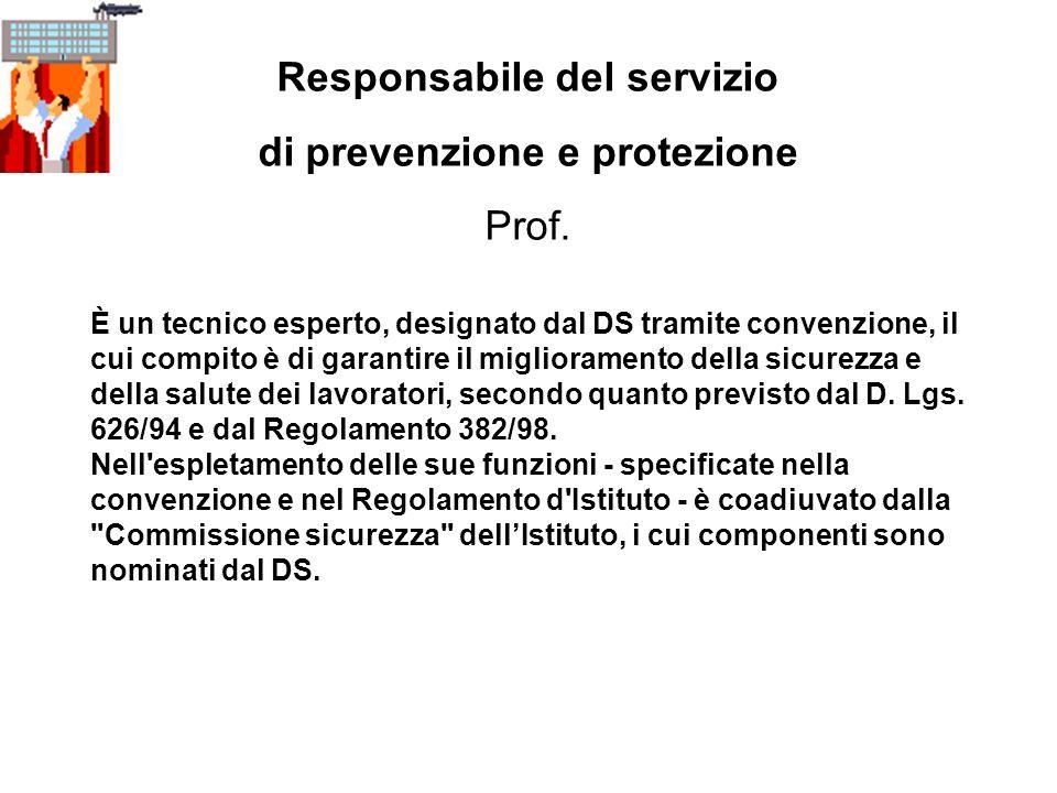 Responsabile del servizio di prevenzione e protezione Prof.