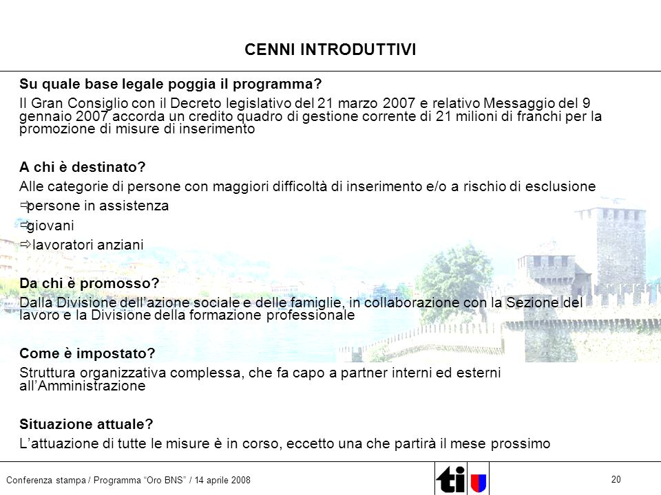Conferenza stampa / Programma Oro BNS / 14 aprile 2008 20 CENNI INTRODUTTIVI Su quale base legale poggia il programma? Il Gran Consiglio con il Decret