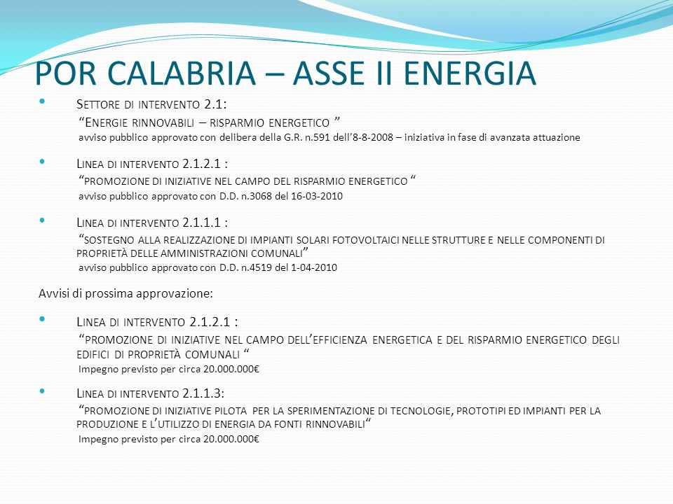 POR CALABRIA – ASSE II ENERGIA S ETTORE DI INTERVENTO 2.1: E NERGIE RINNOVABILI – RISPARMIO ENERGETICO avviso pubblico approvato con delibera della G.