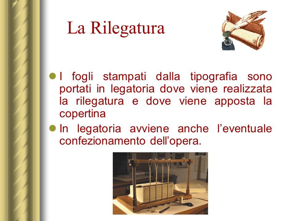 La Rilegatura I fogli stampati dalla tipografia sono portati in legatoria dove viene realizzata la rilegatura e dove viene apposta la copertina In leg