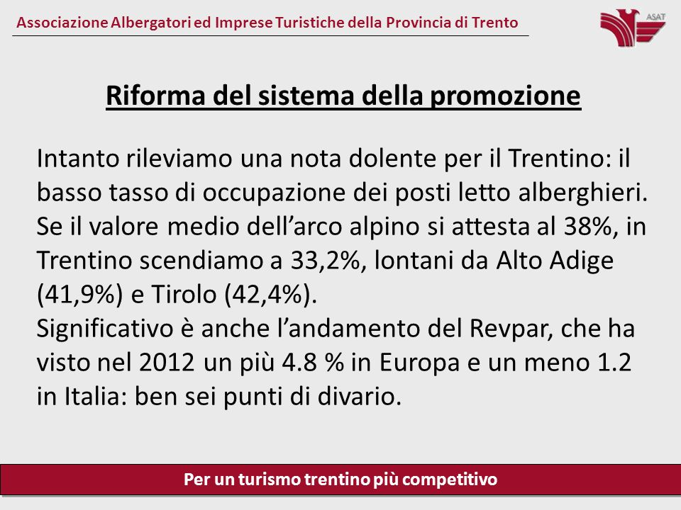 Per un turismo trentino più competitivo Associazione Albergatori ed Imprese Turistiche della Provincia di Trento Riforma del sistema della promozione Il turismo internazionale ha un trend di crescita costante.
