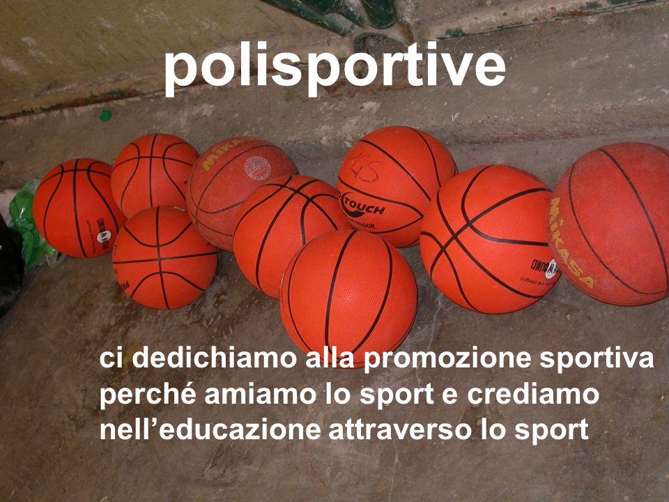 polisportive ci dedichiamo alla promozione sportiva perché amiamo lo sport e crediamo nelleducazione attraverso lo sport