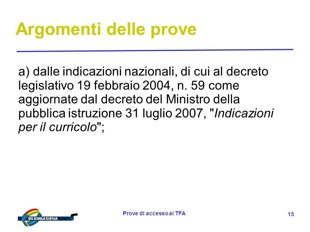 Prove di accesso ai TFA 16 Argomenti delle prove c) dalla direttiva del Ministro dellistruzione, delluniversità e della ricerca 15 luglio 2010, n.