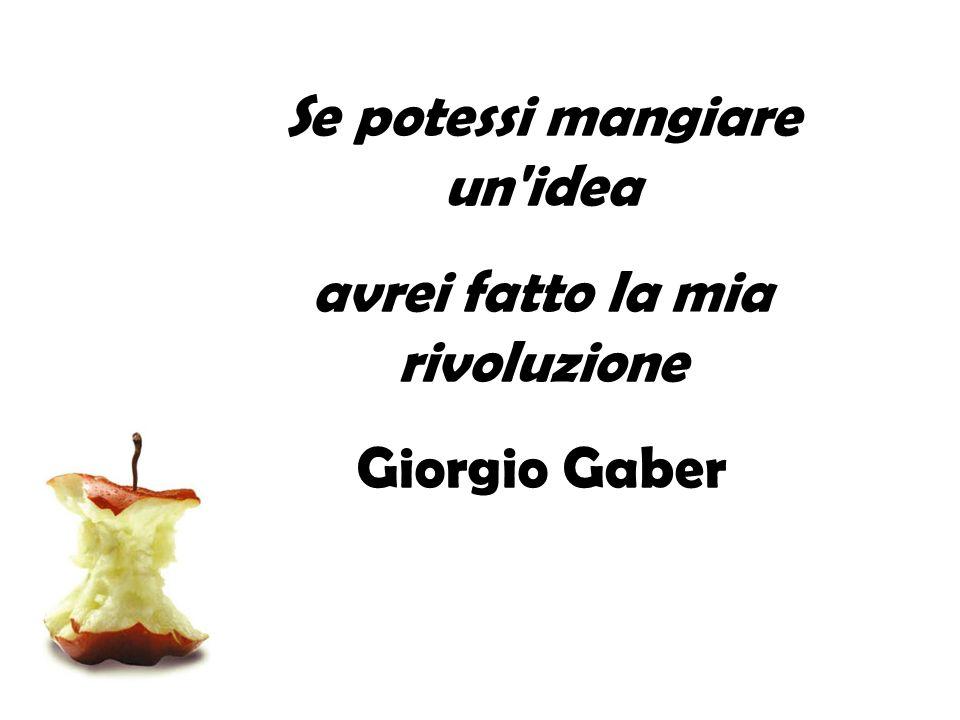 Se potessi mangiare un'idea avrei fatto la mia rivoluzione Giorgio Gaber