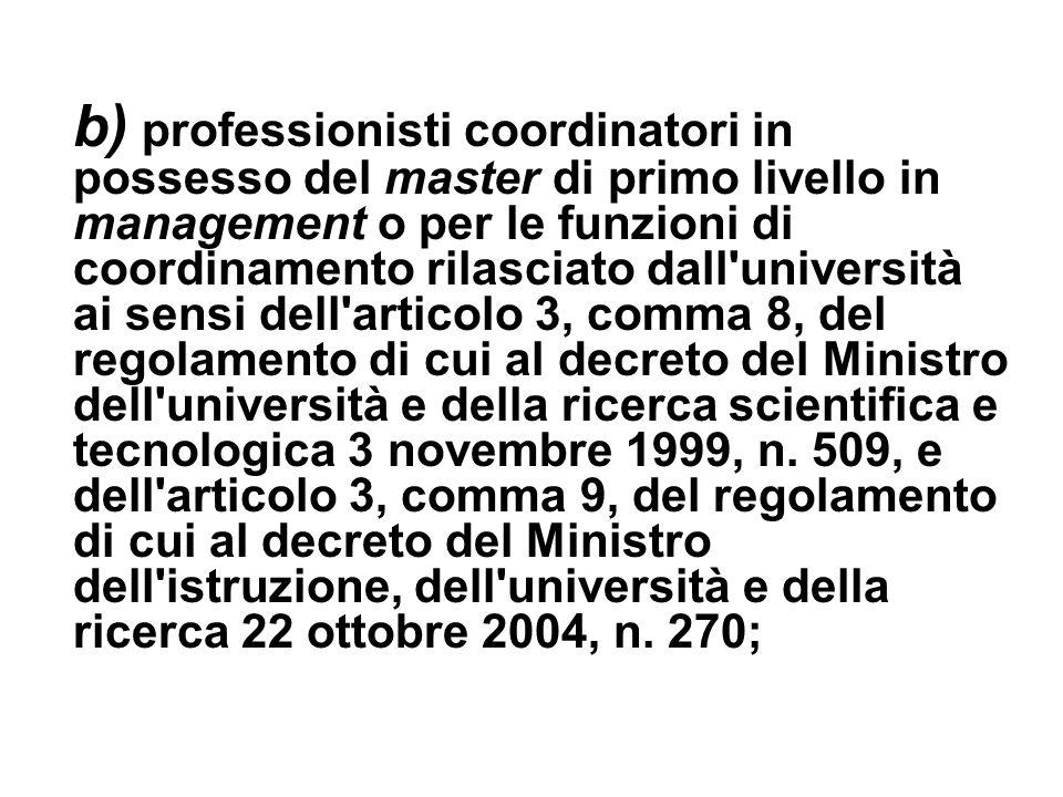 b) professionisti coordinatori in possesso del master di primo livello in management o per le funzioni di coordinamento rilasciato dall'università ai
