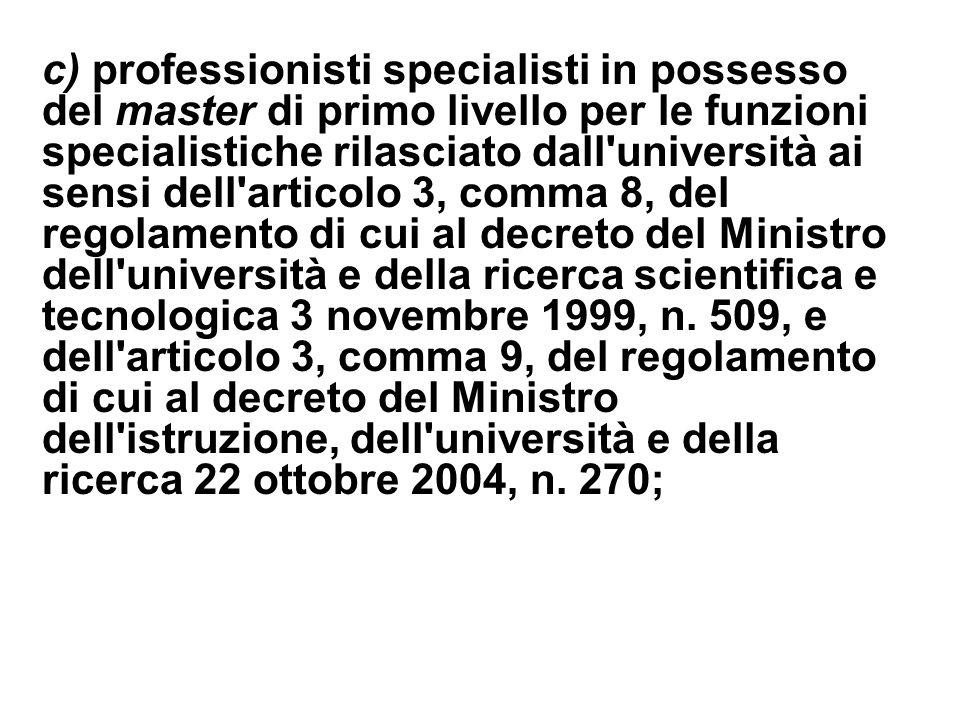 c) professionisti specialisti in possesso del master di primo livello per le funzioni specialistiche rilasciato dall'università ai sensi dell'articolo