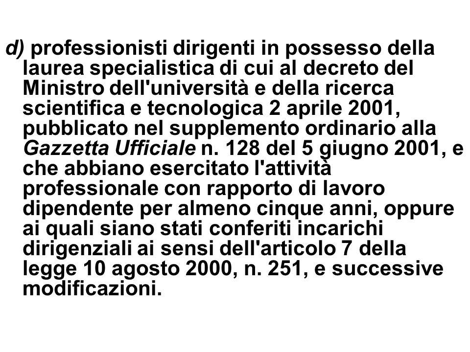 d) professionisti dirigenti in possesso della laurea specialistica di cui al decreto del Ministro dell'università e della ricerca scientifica e tecnol
