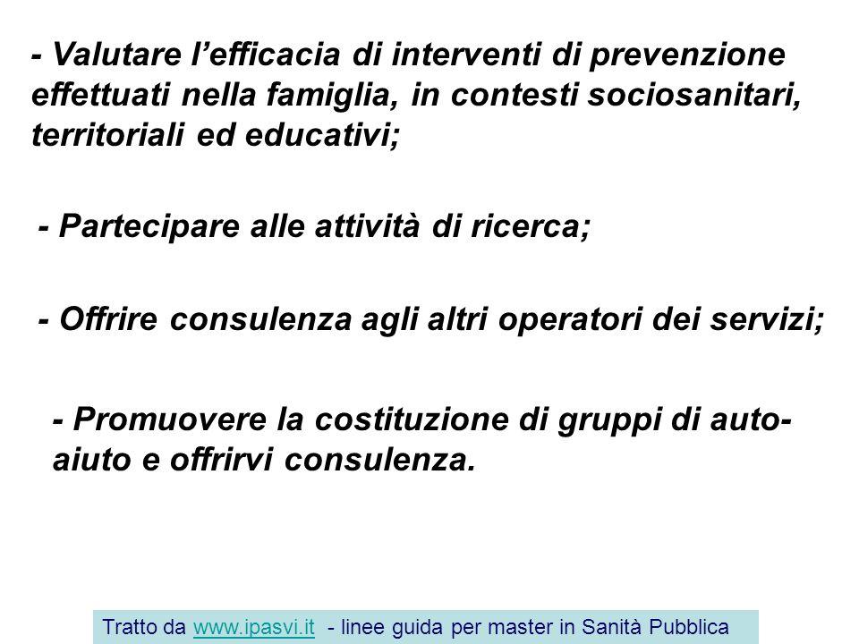 - Valutare lefficacia di interventi di prevenzione effettuati nella famiglia, in contesti sociosanitari, territoriali ed educativi; - Partecipare alle