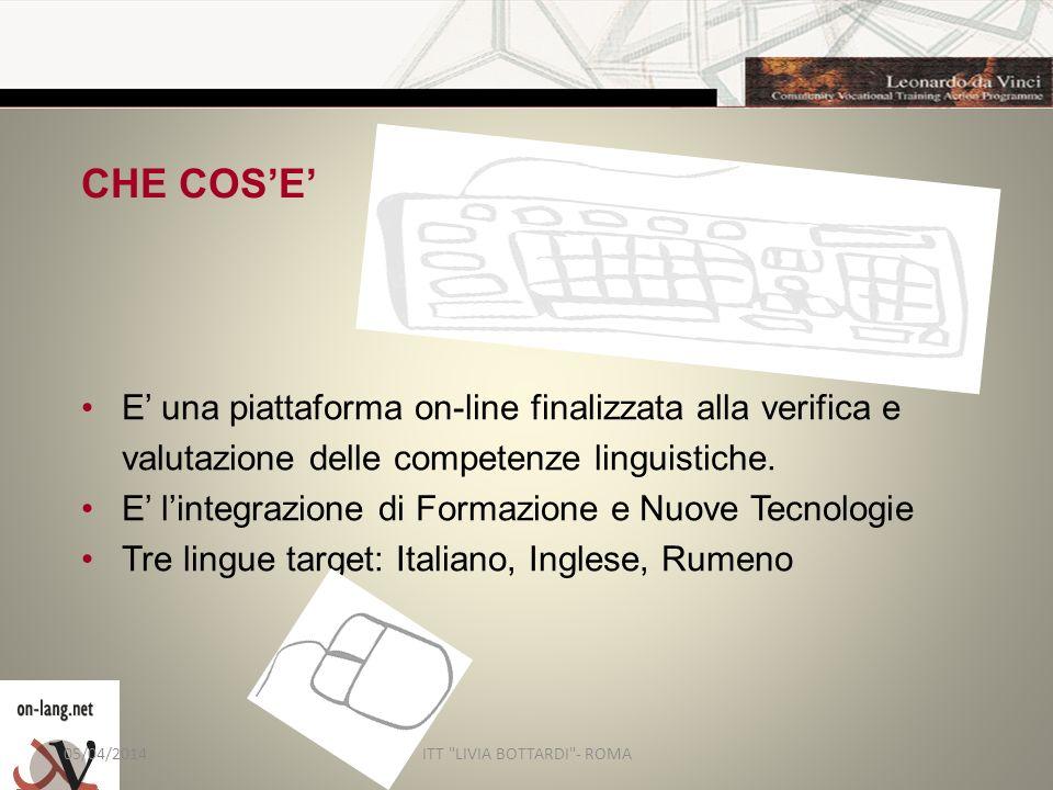 CHE COSE E una piattaforma on-line finalizzata alla verifica e valutazione delle competenze linguistiche.