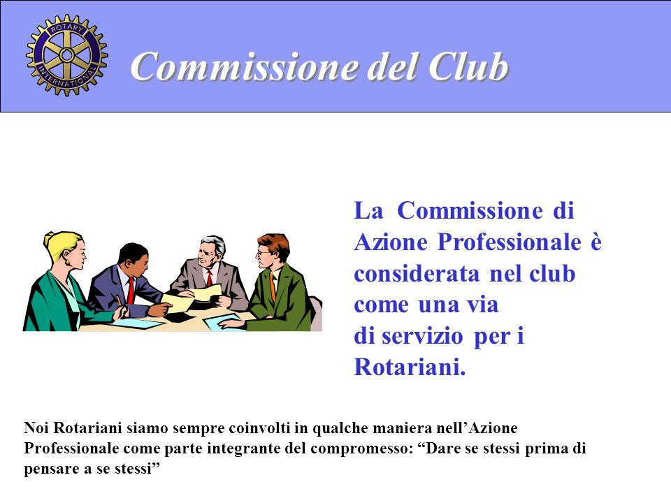 La Commissione di Azione Professionale è considerata nel club come una via di servizio per i Rotariani. Commissione del Club Noi Rotariani siamo sempr
