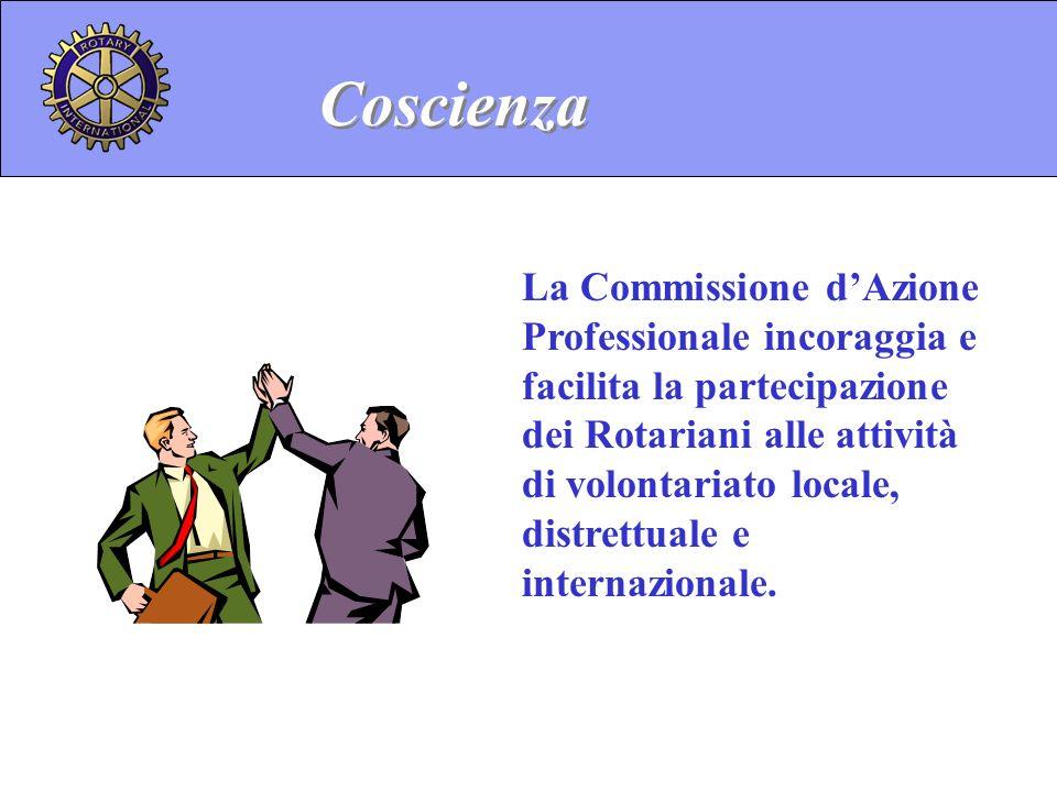La Commissione dAzione Professionale incoraggia e facilita la partecipazione dei Rotariani alle attività di volontariato locale, distrettuale e intern