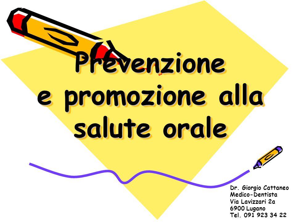 Prevenzione e promozione alla salute orale Dr. Giorgio Cattaneo Medico-Dentista Via Lavizzari 2a 6900 Lugano Tel. 091 923 34 22