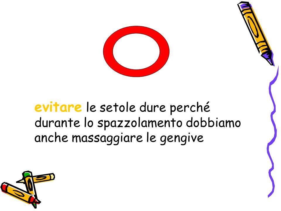 evitare le setole dure perché durante lo spazzolamento dobbiamo anche massaggiare le gengive
