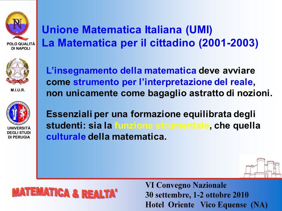 Unione Matematica Italiana (UMI) La Matematica per il cittadino (2001-2003) Linsegnamento della matematica deve avviare come strumento per linterpreta