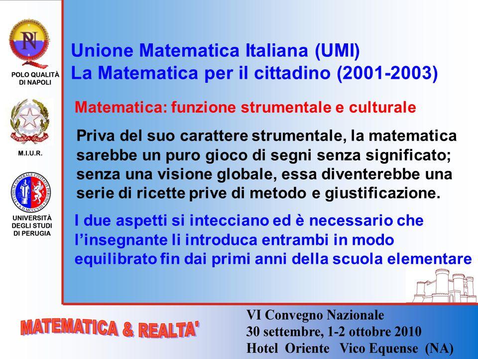 Matematica: funzione strumentale e culturale Priva del suo carattere strumentale, la matematica sarebbe un puro gioco di segni senza significato; senz