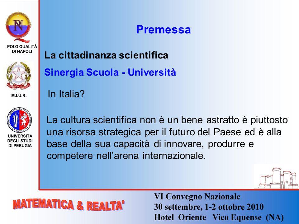Premessa La cittadinanza scientifica Sinergia Scuola - Università In Italia? La cultura scientifica non è un bene astratto è piuttosto una risorsa str