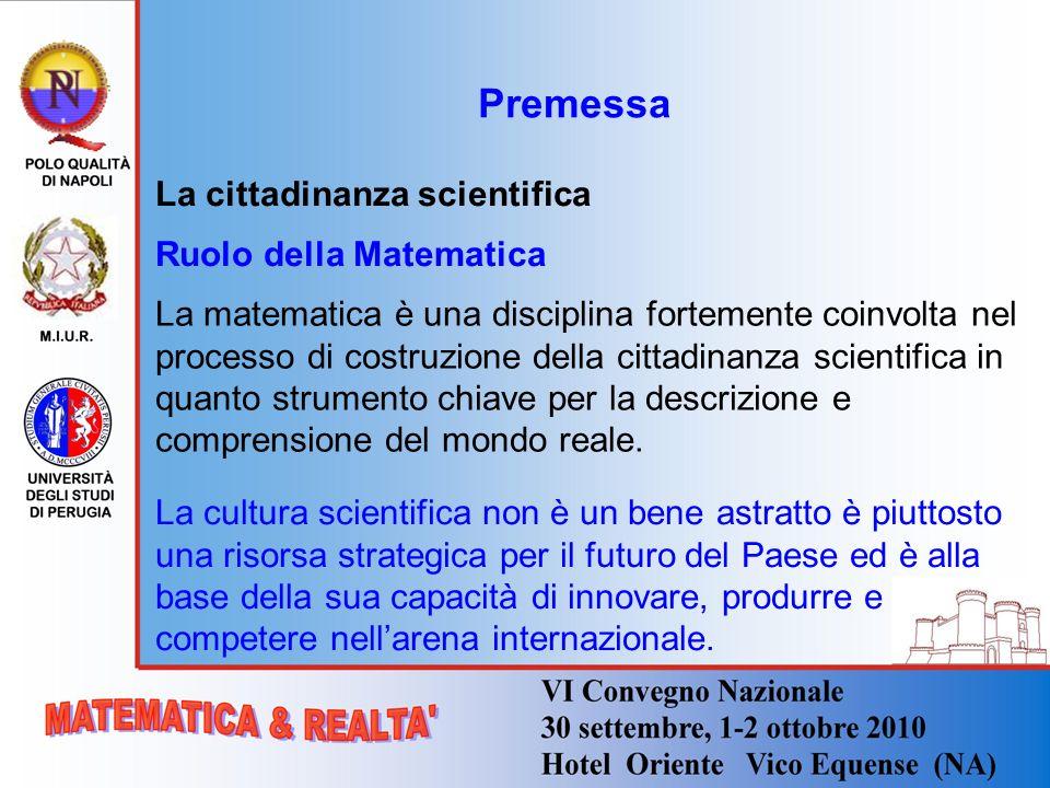 Premessa La cittadinanza scientifica Ruolo della Matematica La matematica è una disciplina fortemente coinvolta nel processo di costruzione della citt