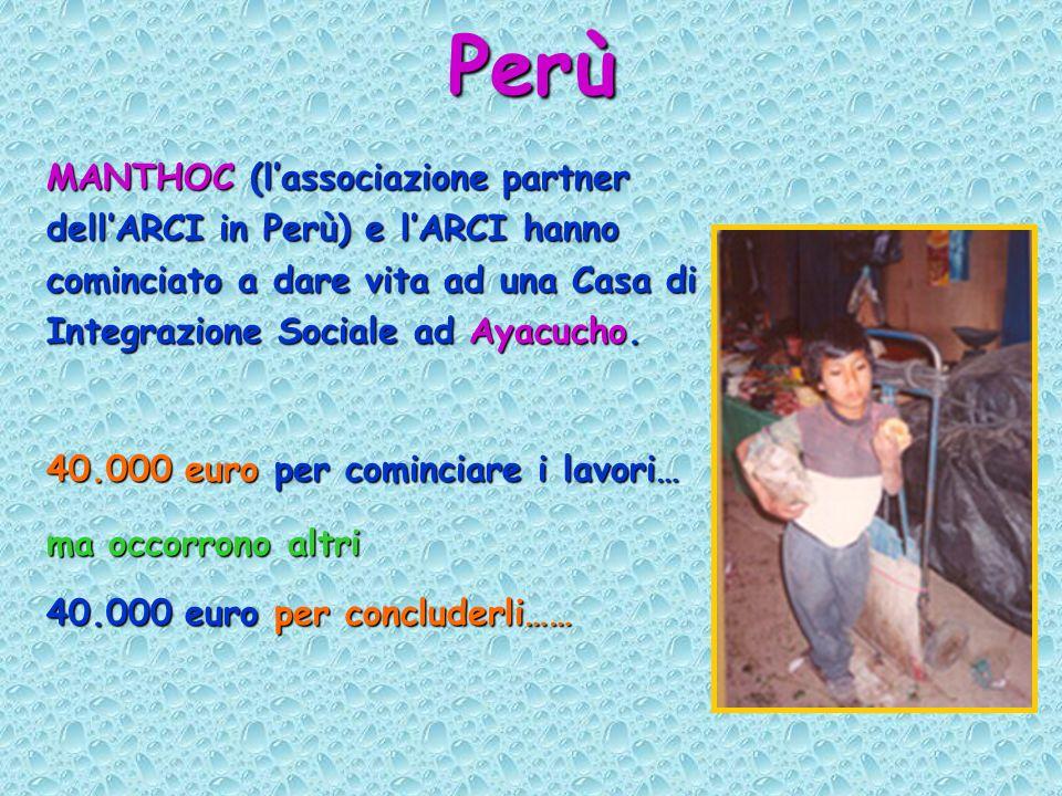 Perù MANTHOC (lassociazione partner dellARCI in Perù) e lARCI hanno cominciato a dare vita ad una Casa di Integrazione Sociale ad Ayacucho.