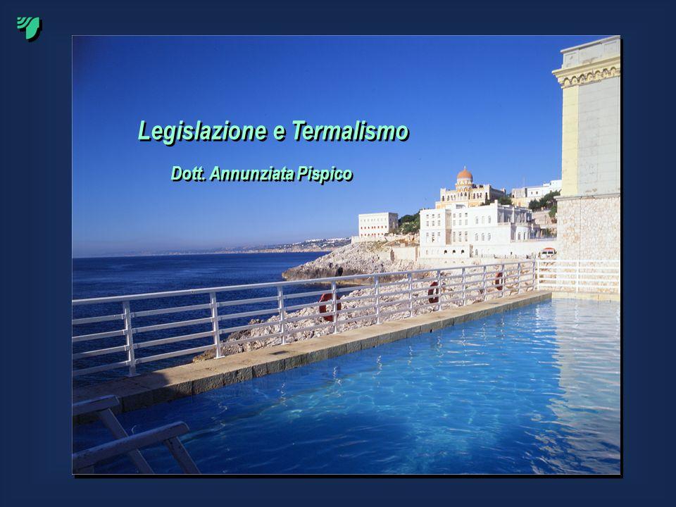 Legislazione e Termalismo Dott. Annunziata Pispico