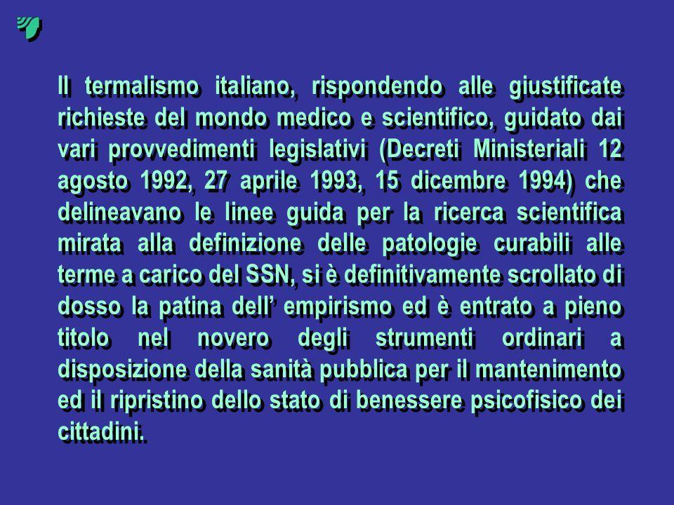 Il termalismo italiano, rispondendo alle giustificate richieste del mondo medico e scientifico, guidato dai vari provvedimenti legislativi (Decreti Mi