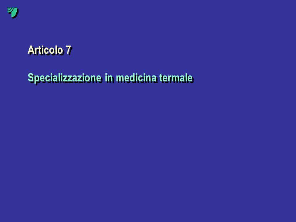 Articolo 7 Specializzazione in medicina termale Articolo 7 Specializzazione in medicina termale