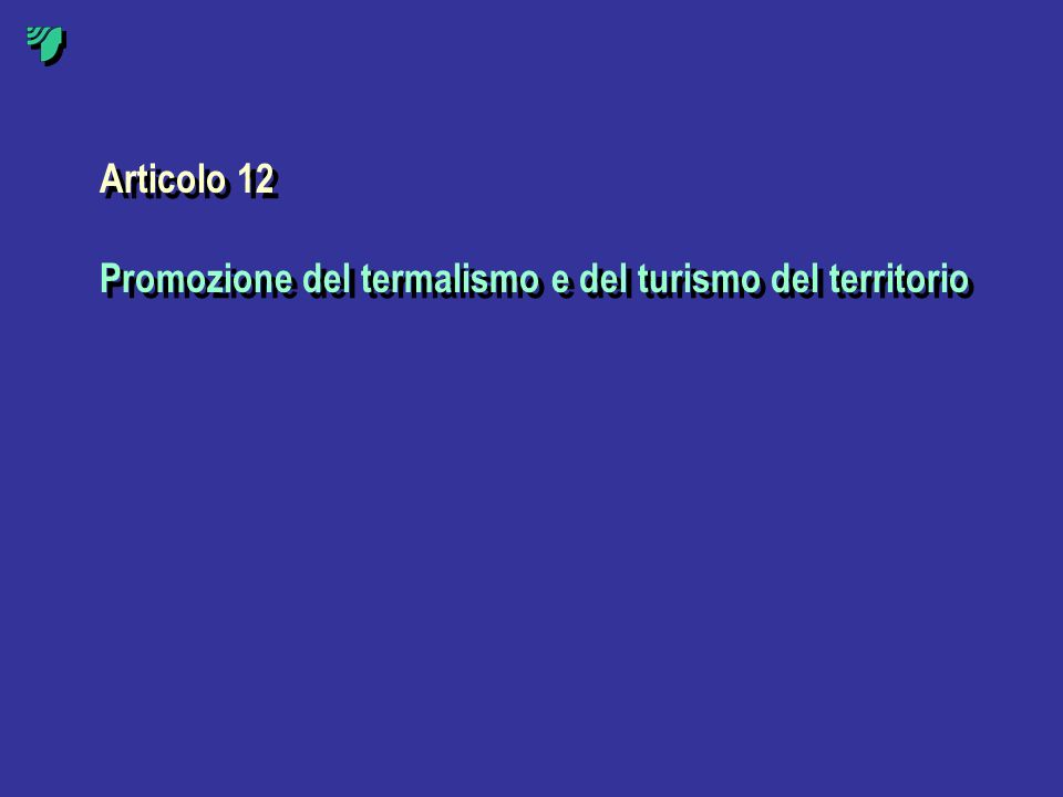 Articolo 12 Promozione del termalismo e del turismo del territorio Articolo 12 Promozione del termalismo e del turismo del territorio