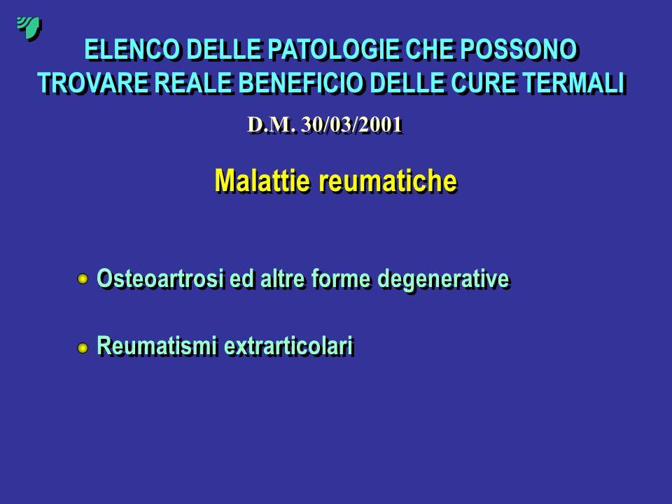 ELENCO DELLE PATOLOGIE CHE POSSONO TROVARE REALE BENEFICIO DELLE CURE TERMALI Malattie reumatiche Osteoartrosi ed altre forme degenerative Reumatismi