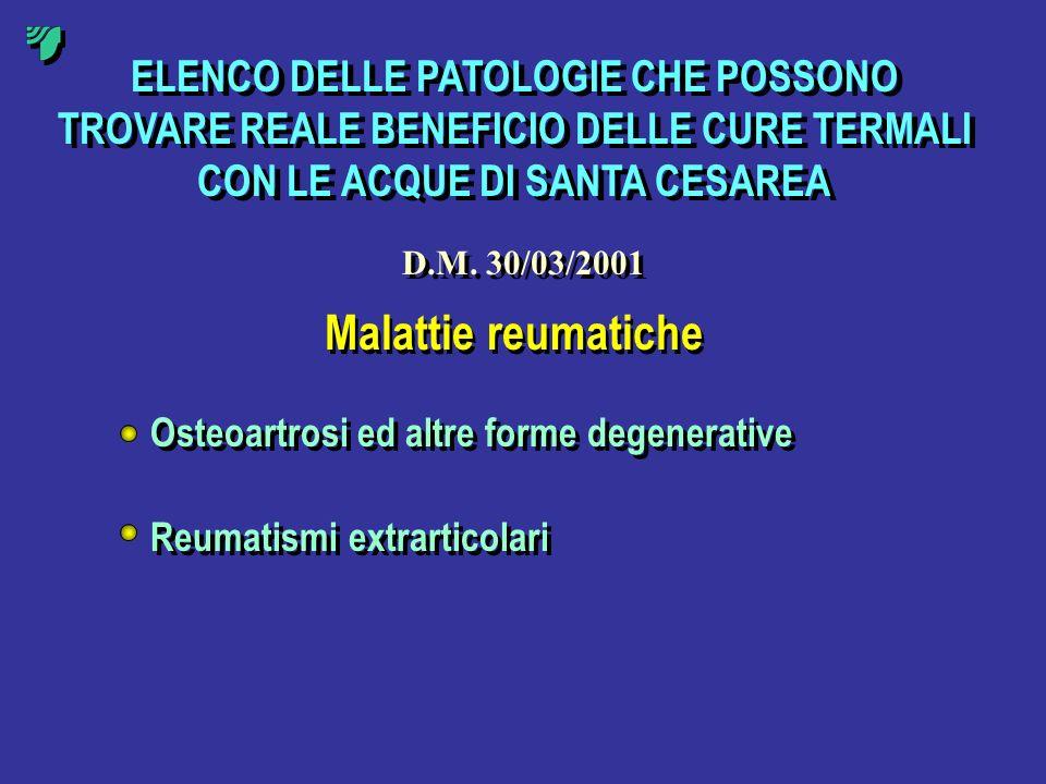 ELENCO DELLE PATOLOGIE CHE POSSONO TROVARE REALE BENEFICIO DELLE CURE TERMALI CON LE ACQUE DI SANTA CESAREA D.M. 30/03/2001 Malattie reumatiche Osteoa