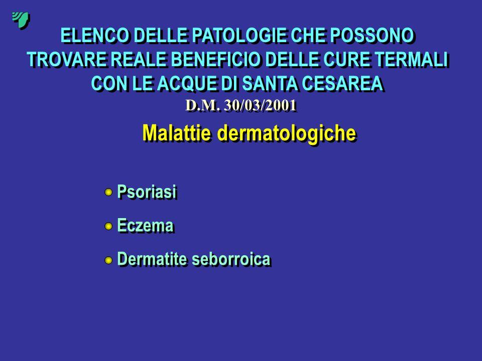ELENCO DELLE PATOLOGIE CHE POSSONO TROVARE REALE BENEFICIO DELLE CURE TERMALI CON LE ACQUE DI SANTA CESAREA D.M. 30/03/2001 Malattie dermatologiche Ps
